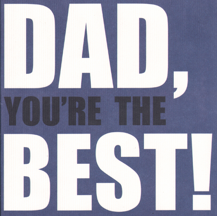 Dad your the best