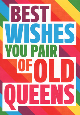 Best wishes you pair of old queens